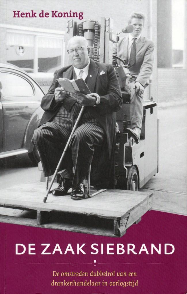 """Omslag van het boek """"De zaak Siebrand"""" van Henk de Koning over de omstreden dubbelrol van een drankenhandelaar in oorlogstijd (Aerie Uitgevers, Kampen 2012)."""